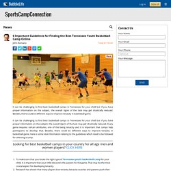 6 Important Guidelines for Finding the Best Tennessee Youth Basketball Camp Online
