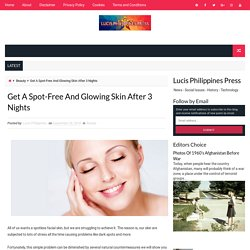 Get A Spot-Free And Glowing Skin After 3 Nights