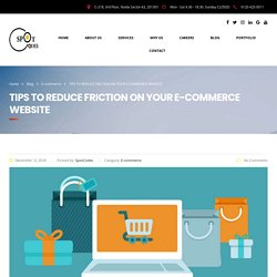 TIPS TO REDUCE FRICTION ON YOUR E-COMMERCE WEBSITE – SpotCodes Technologies