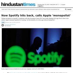 Now Spotify hits back, calls Apple 'monopolist'