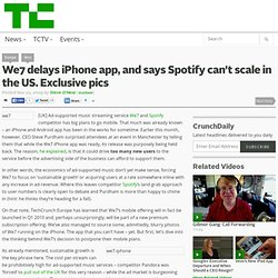 We7 delays iPhone app, and says Spotify can't scale in the US. E