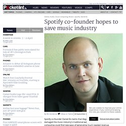 Spotify co-founder hopes to save music industry