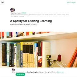 A Spotify for Lifelong Learning – Sandhya Hegde – Medium