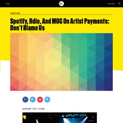 Spotify, Rdio, And MOG On Artist Payments: Don't Blame Us