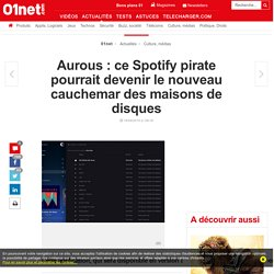 Aurous : ce Spotify pirate pourrait devenir le nouveau cauchemar des maisons de disques