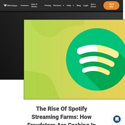 PPC PROTECT 30/01/20 The Rise Of Spotify Streaming Farms: How Fraudsters Are Cashing In