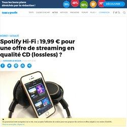 Spotify Hi-Fi : 19,99 € pour une offre de streaming en qualité CD (lossless) ?
