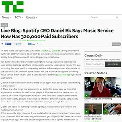 Live Blog: Spotify CEO Daniel Ek Says Music Service Now Has 320,