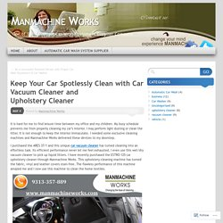 Keep Your Car Spotlessly Clean with Car Vacuum Cleaner and Upholstery Cleaner