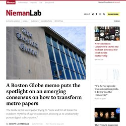 A Boston Globe memo puts the spotlight on an emerging consensus on how to transform metro papers