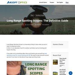 Long Range Spotting Scopes: The Definitive Guide - Airsoft Optics