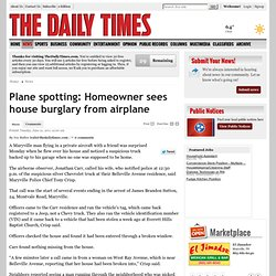 The Daily Times - Plane spotting: Homeowner sees house burglary from airplane