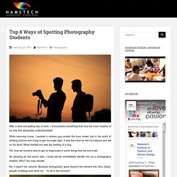 Top 8 Ways of Spotting Photography Students