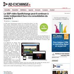 Le SSP vidéo SpotXchange peut-il continuer à rester indépendant face à la consolidation du marché