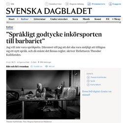 """""""Språkligt godtycke inkörsporten till barbariet"""""""