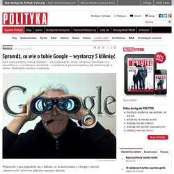 Sprawdź, co wie o tobie Google – wystarczy 5 kliknięć