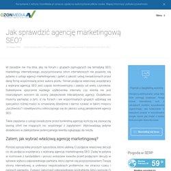 Jak sprawdzić agencję marketingową SEO - OzonMedia