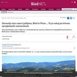 Slovenija niso samo Ljubljana, Bled in Piran ... Tu je nekaj po krivem spregledanih znamenitosti. - siol.net