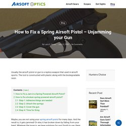 How to Fix a Spring Airsoft Pistol - Unjamming your Gun - Airsoft Optics
