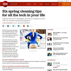 Six spring cleaning tips for all the tech in your life