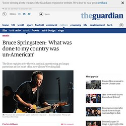 Bruce Springsteen: 'What was done to my country was un-American' | Music