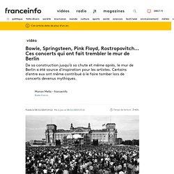 VIDEO. Bowie, Springsteen, Pink Floyd, Rostropovitch... Ces concerts qui ont fait trembler le mur de Berlin
