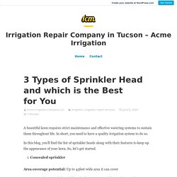 3 Types of Sprinkler Head and which is the Best for You – Irrigation Repair Company in Tucson – Acme Irrigation