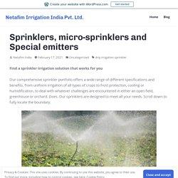 Sprinklers, micro-sprinklers and Special emitters – Netafim Irrigation India Pvt. Ltd.