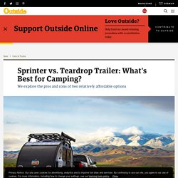 Sprinter vs. Teardrop Trailer: What's Best for Camping?