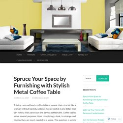 Spruce Your Space by Furnishing with Stylish Metal Coffee Table