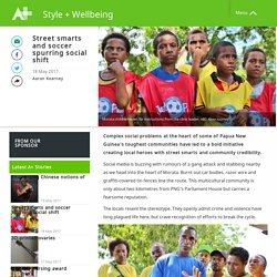 Street smarts and soccer spurring social shift - Style + Wellbeing - Australia Plus