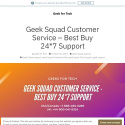 Geek Squad Customer Service – Best Buy 24*7 Support