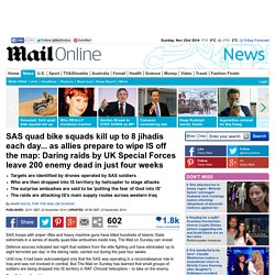SAS quad bike squads kill up to 8 jihadis each day... as allies prepare to wipe IS off the map: Daring raids by UK Special Forces leave 200 enemy dead in just four weeks