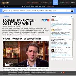 Square : Fanfiction - Où est l'écrivain