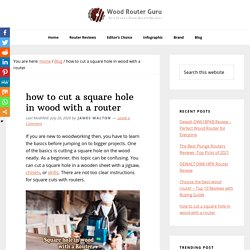 how to cut a square hole in wood with a router