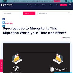 Squarespace to Magento: Is This Migration Worth It?