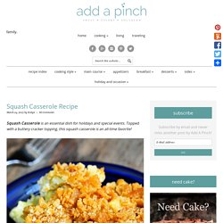 Squash Casserole Recipe - Add a Pinch