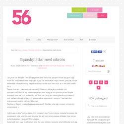 Squashplättar med sikrom - 56kilo - Inspiration, Recept och Livets goda!