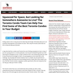 Squeezed for Space, but Looking for Somewhere Awesome to Live? The Toronto Condo Team Can Help You Find Some of the Best Toronto Condos in Your Budget