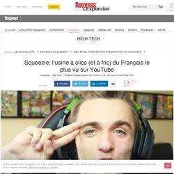 L'usine à clics (et à fric) de Squeezie, le Français le plus vu sur YouTube