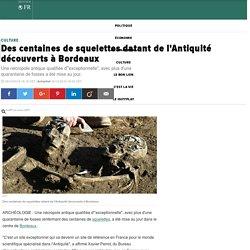 Des centaines de squelettes datant de l'Antiquité découverts à Bordeaux