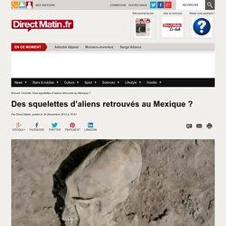 Des squelettes d'aliens retrouvés au Mexique ?