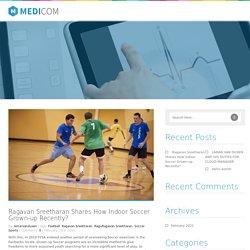 Ragavan Sreetharan Shares How Indoor Soccer Grown-up Recently?