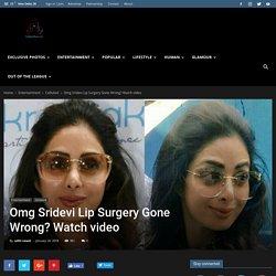 Omg Sridevi Lip Surgery Gone Wrong? Watch video