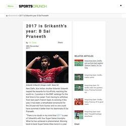 2017 is Srikanth's year: B Sai Praneeth