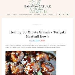 Healthy 30 Minute Sriracha Teriyaki Meatball Bowls