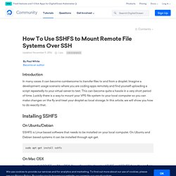 How To Use SSHFS to Mount Remote File Systems Over SSH