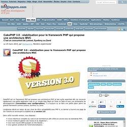 CakePHP 3.0 : stabilisation pour le framework PHP qui propose une architecture MVC, c'est un concurrent de Laravel, Symfony ou Zend