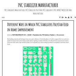 Different Ways in Which PVC Stabilizers PolyStab Used in Home Improvement ~ PVC Stabilizer Manufacturer