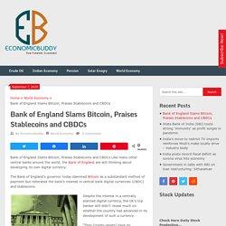 Bank of England Slams Bitcoin, Praises Stablecoins and CBDCs - Economicbuddy- World Economic News & Financial Tips